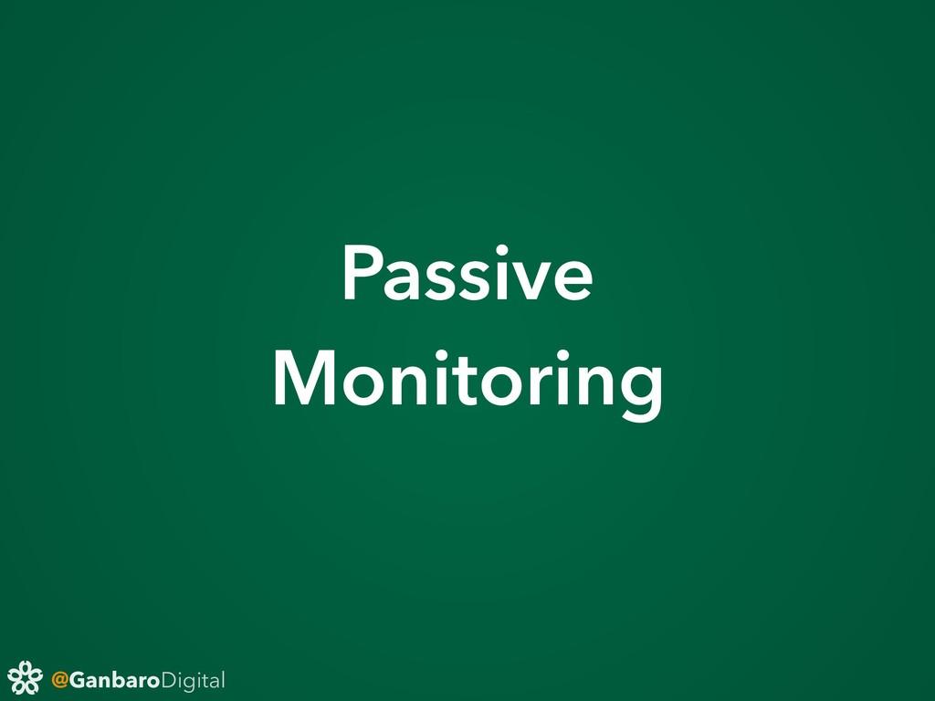 @GanbaroDigital Passive Monitoring