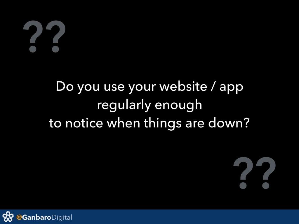 @GanbaroDigital ?? ?? Do you use your website /...