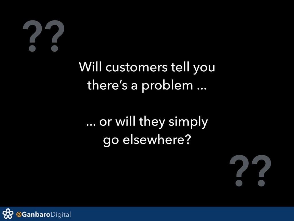 @GanbaroDigital ?? ?? Will customers tell you t...
