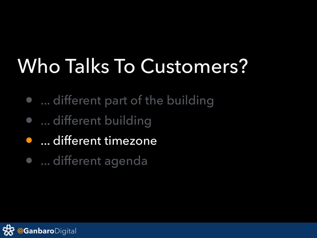 @GanbaroDigital Who Talks To Customers? • ... d...