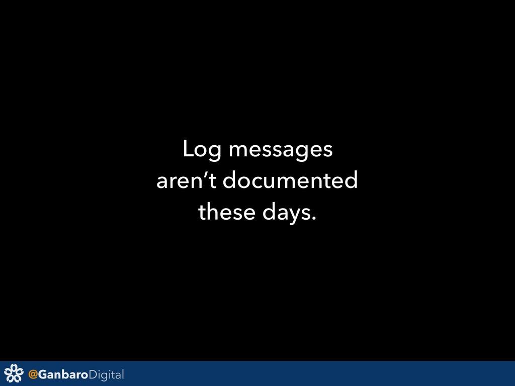 @GanbaroDigital Log messages aren't documented ...