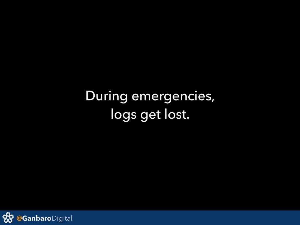 @GanbaroDigital During emergencies, logs get lo...