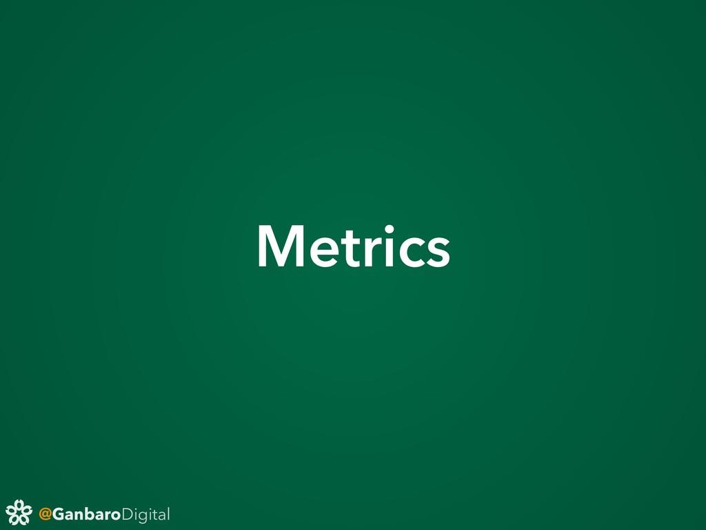 @GanbaroDigital Metrics