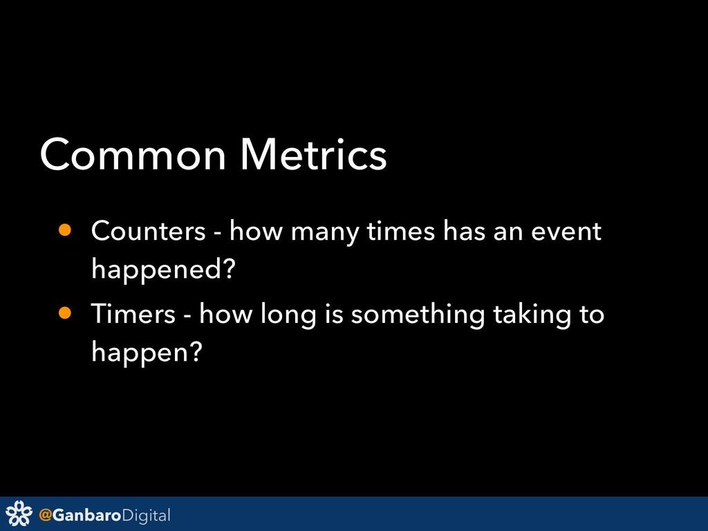 @GanbaroDigital Common Metrics • Counters - how...
