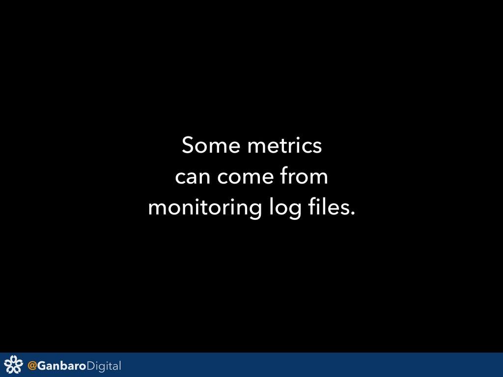 @GanbaroDigital Some metrics can come from moni...