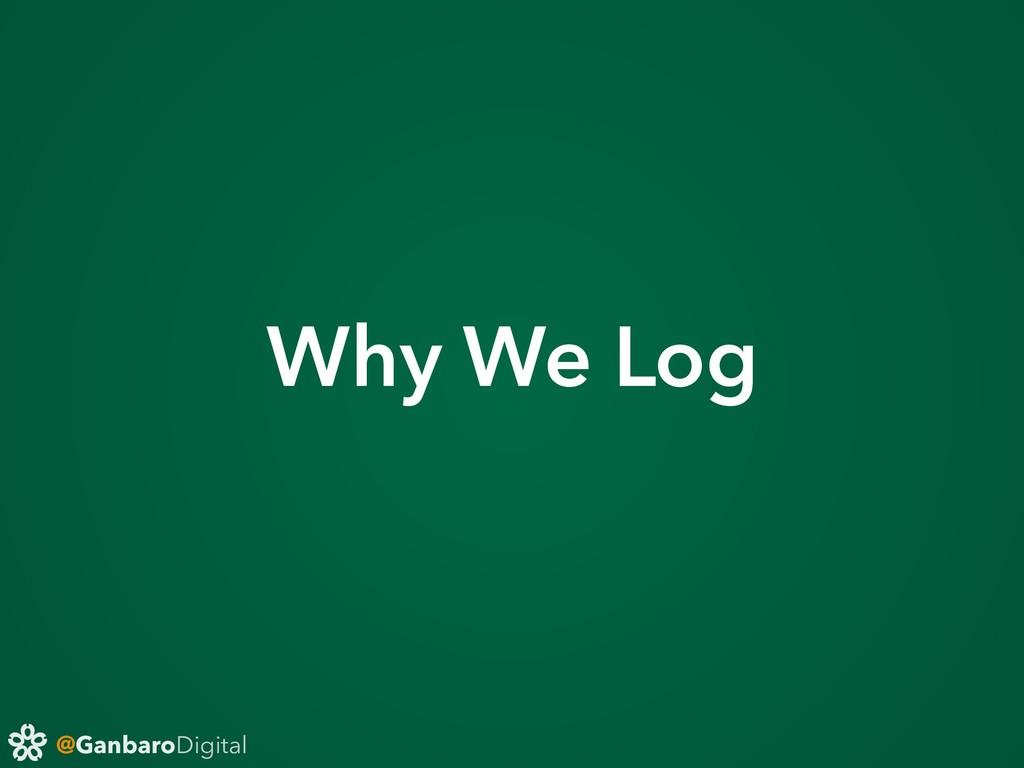 @GanbaroDigital Why We Log