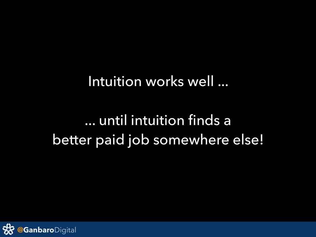 @GanbaroDigital Intuition works well ... ... un...