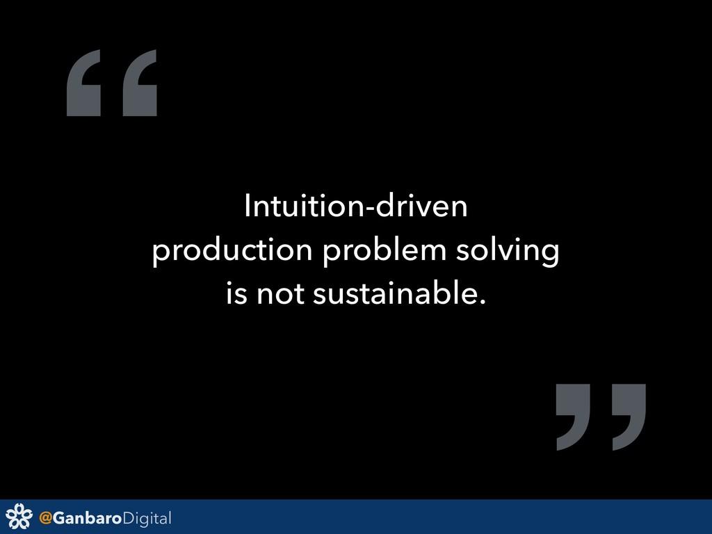 "@GanbaroDigital "" Intuition-driven production p..."