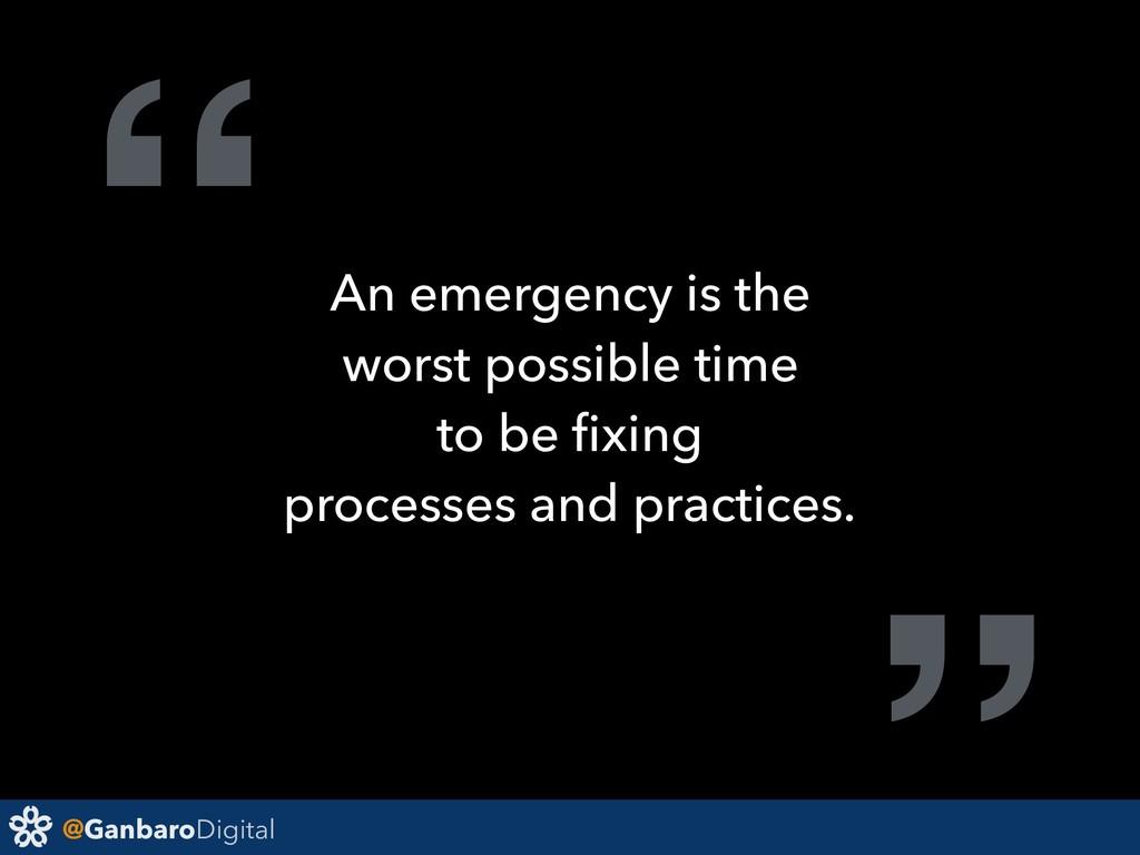 "@GanbaroDigital ""An emergency is the worst poss..."