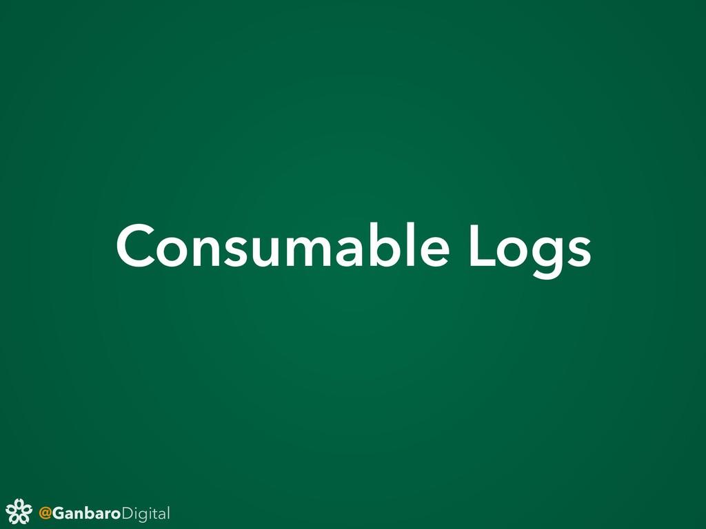 @GanbaroDigital Consumable Logs