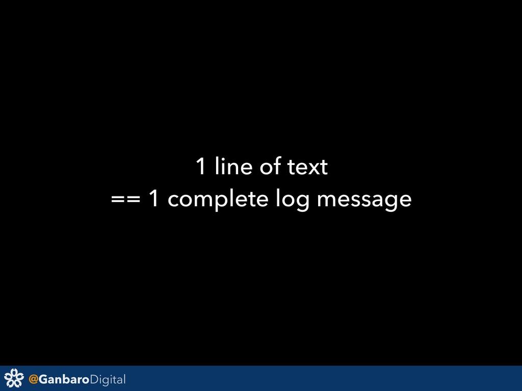@GanbaroDigital 1 line of text == 1 complete lo...