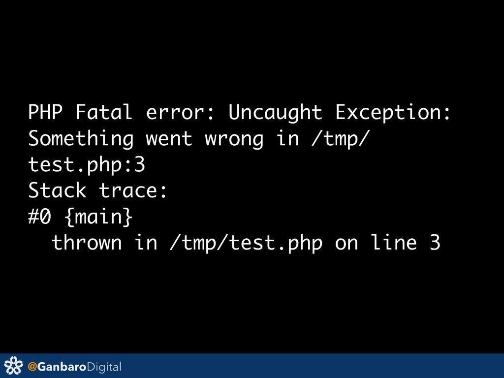 @GanbaroDigital PHP Fatal error: Uncaught Excep...