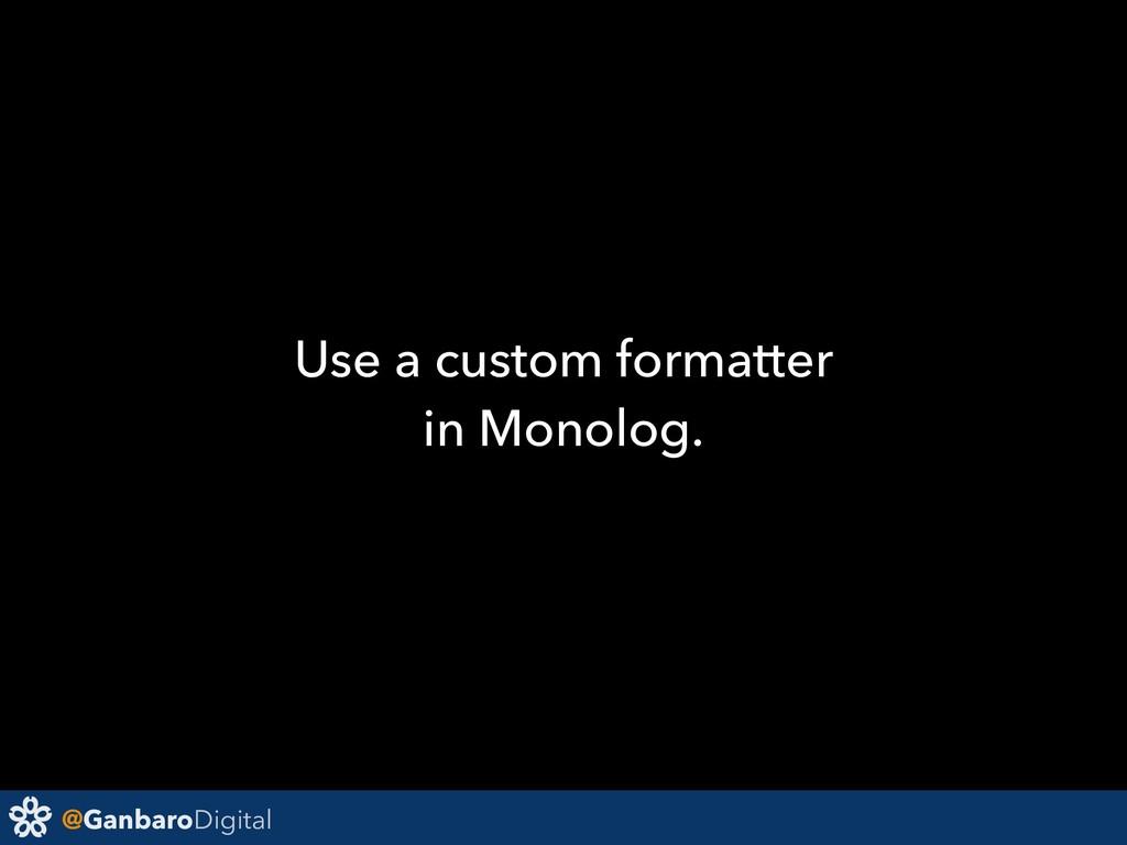 @GanbaroDigital Use a custom formatter in Monol...