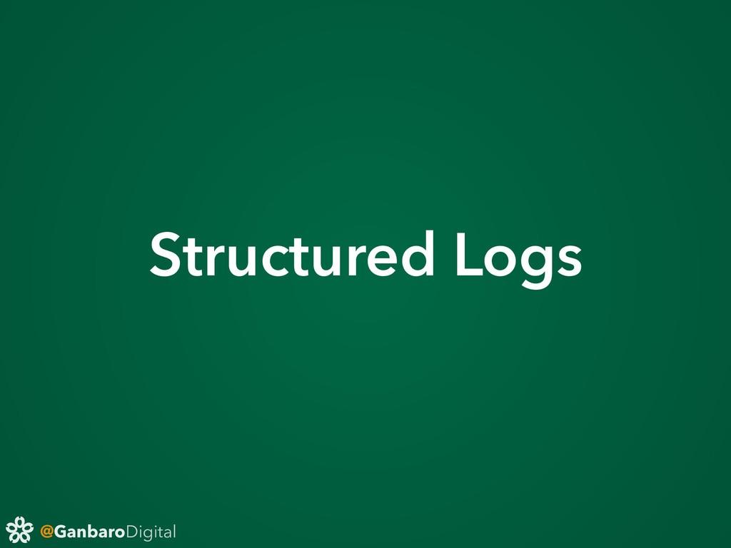 @GanbaroDigital Structured Logs