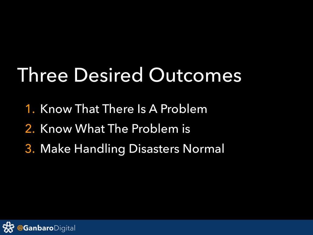 @GanbaroDigital Three Desired Outcomes 1. Know ...