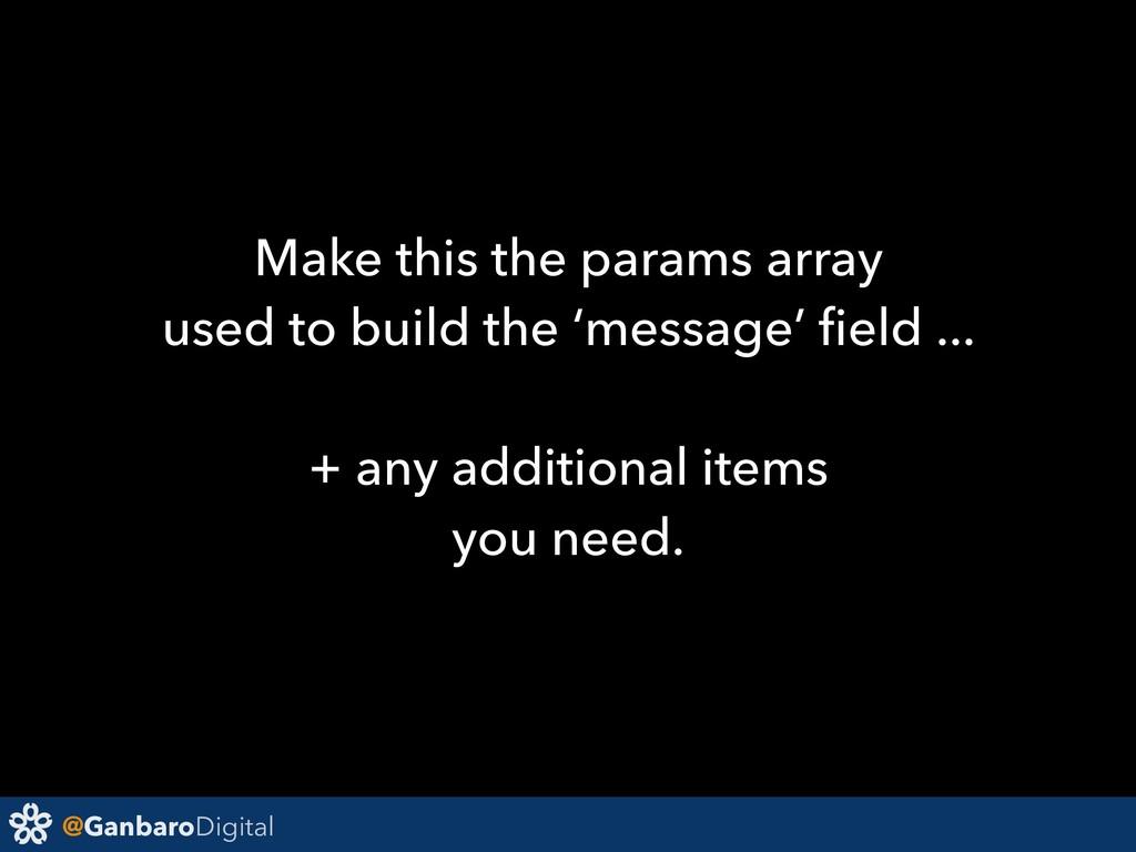@GanbaroDigital Make this the params array used...