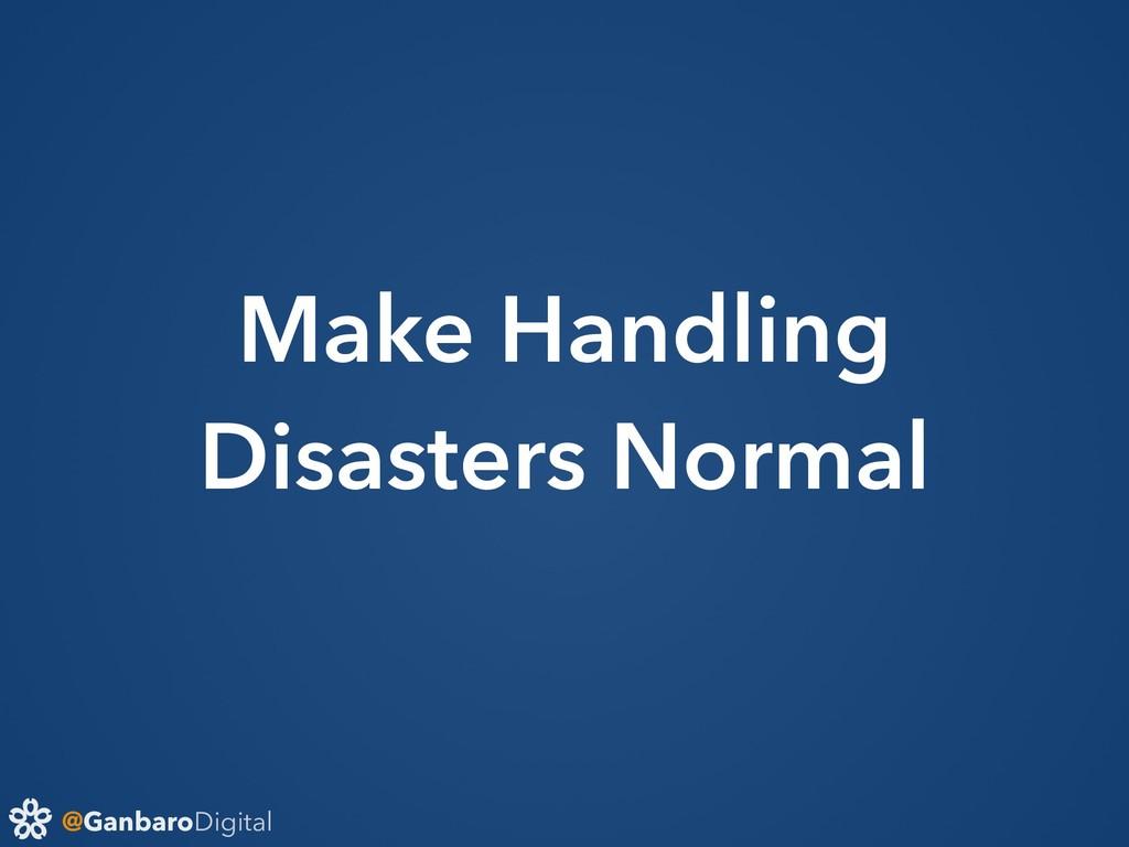 @GanbaroDigital Make Handling Disasters Normal