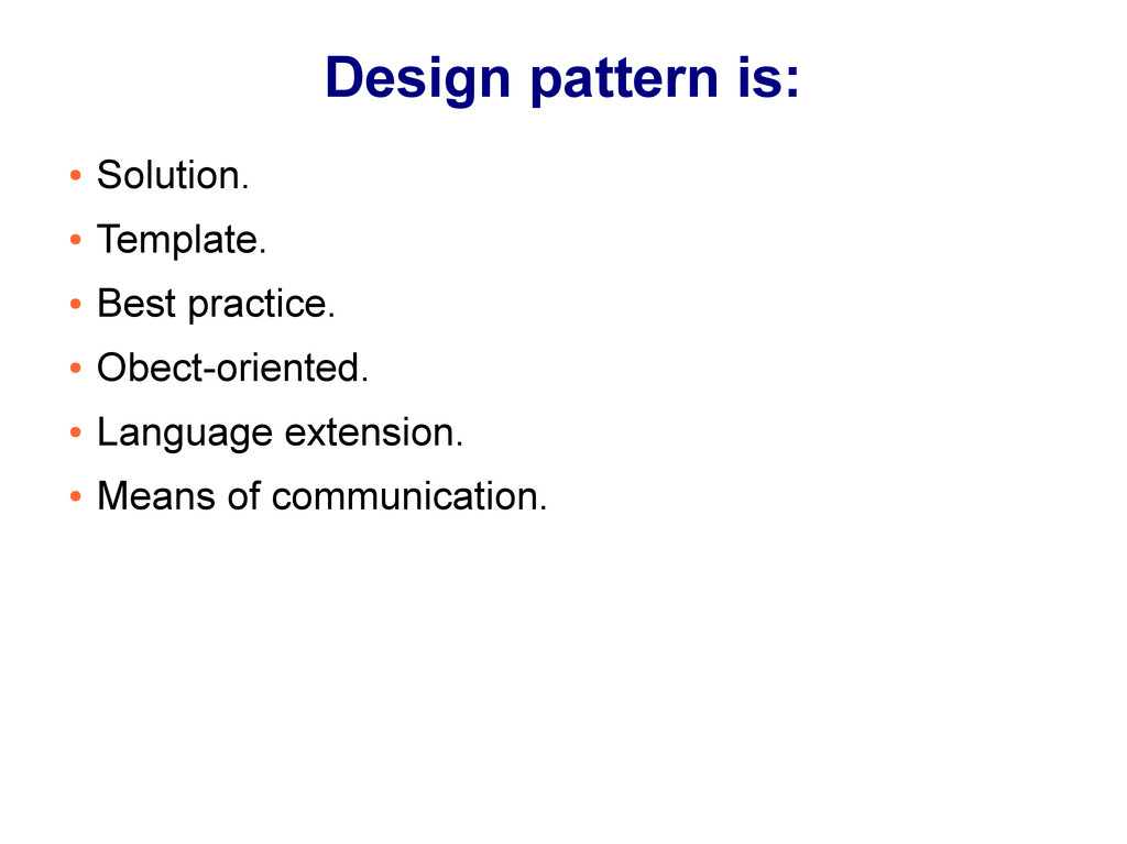 Design pattern is: ● Solution. ● Template. ● Be...