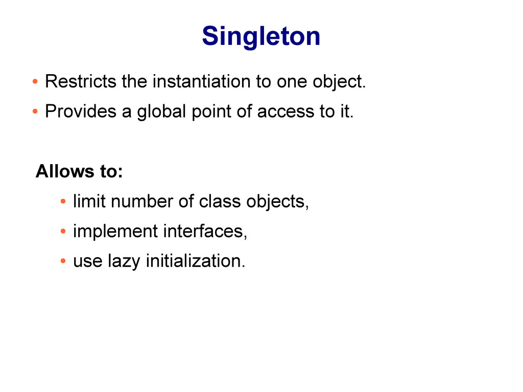 Singleton ● Restricts the instantiation to one ...