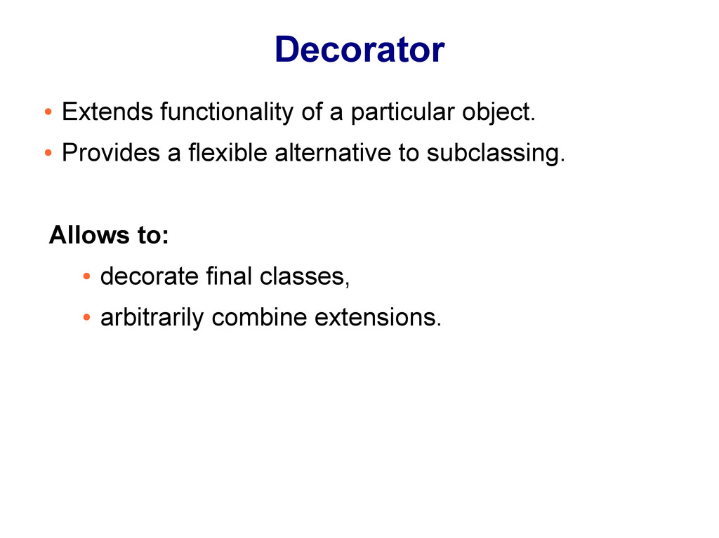 Decorator ● Extends functionality of a particul...