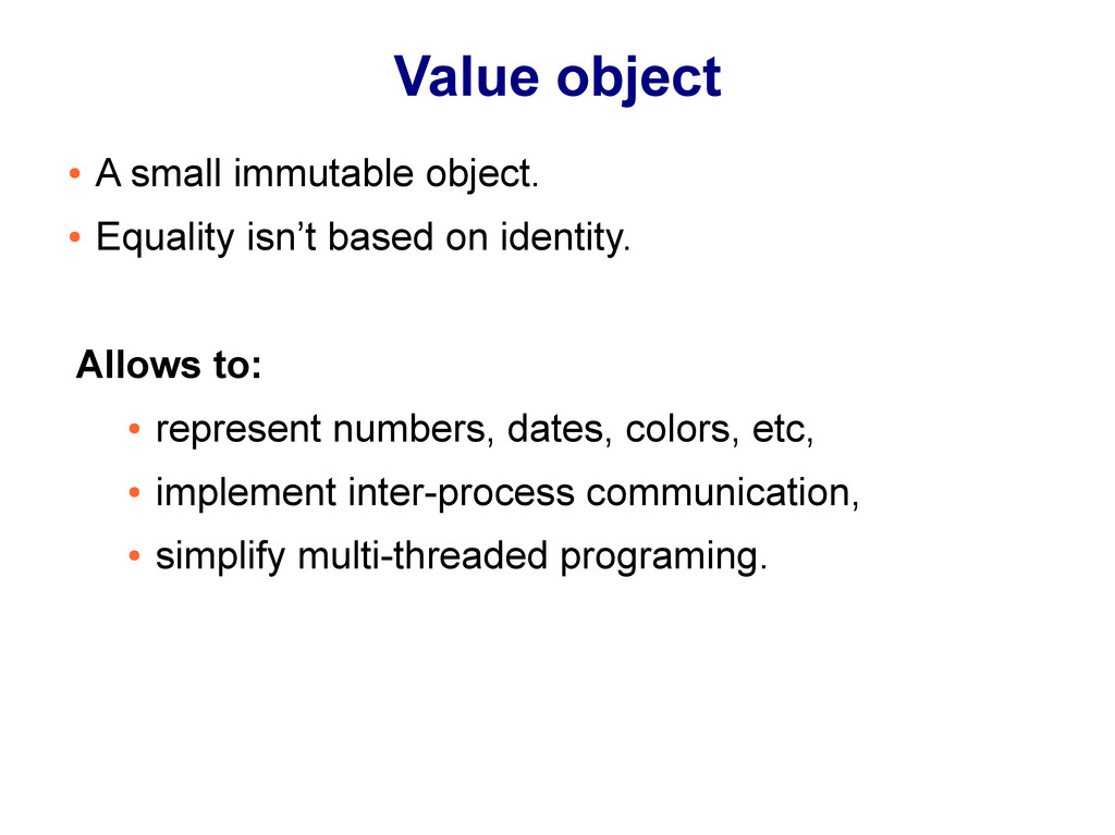 Value object ● A small immutable object. ● Equa...