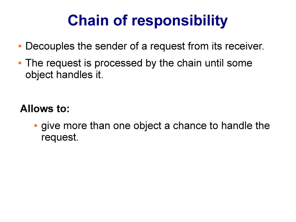 Chain of responsibility ● Decouples the sender ...