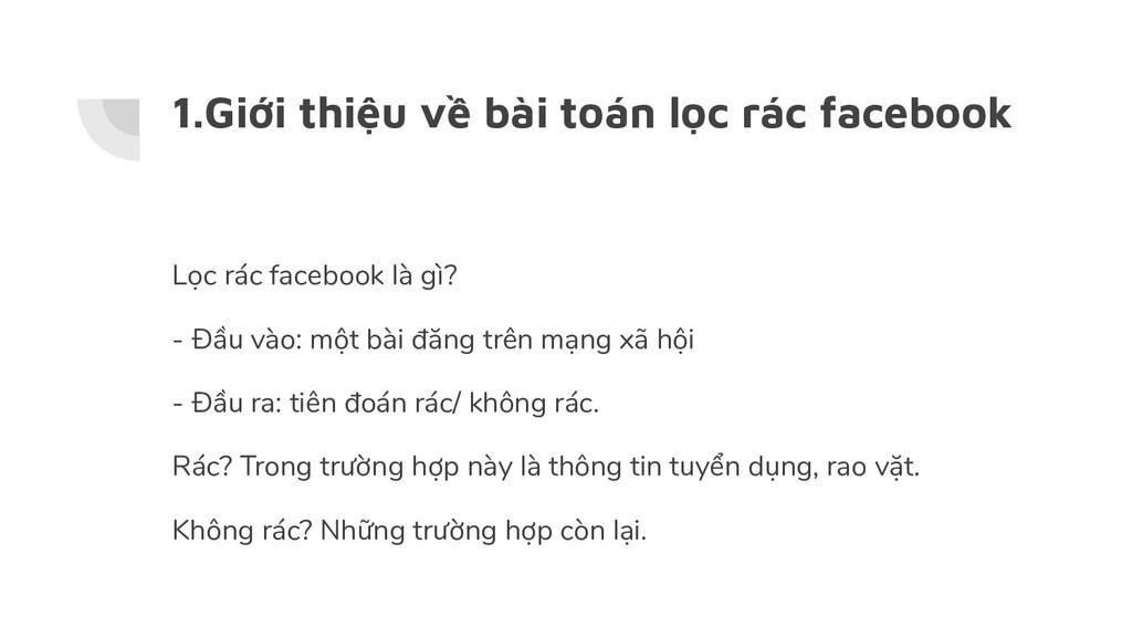 1.Giới thiệu về bài toán lọc rác facebook Lọc r...