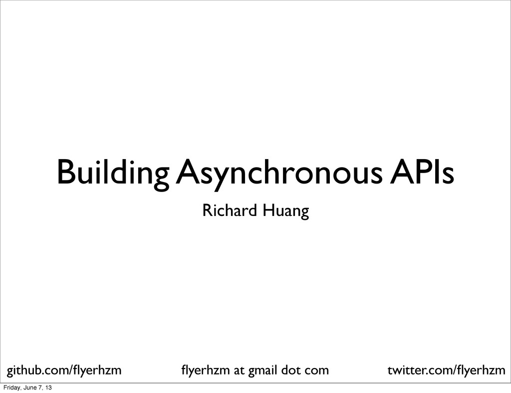 Building Asynchronous APIs Richard Huang flyerhz...