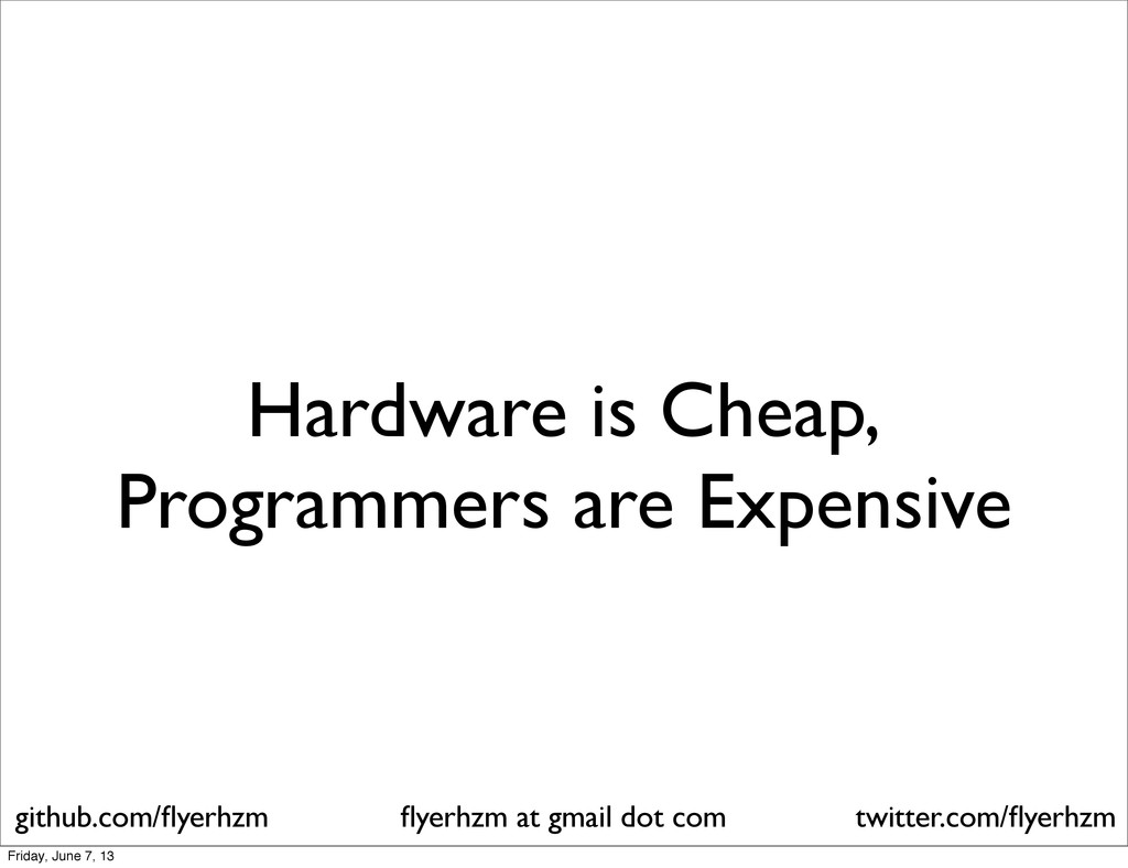 Hardware is Cheap, Programmers are Expensive fly...