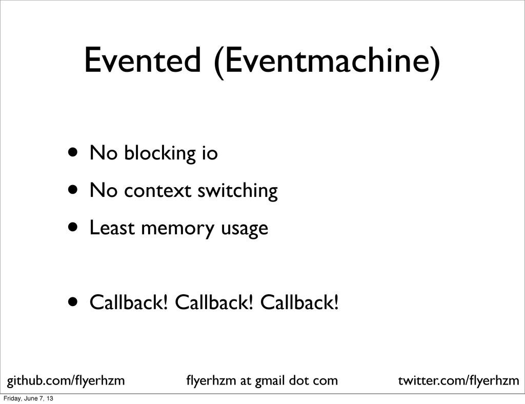 Evented (Eventmachine) • No blocking io • No co...