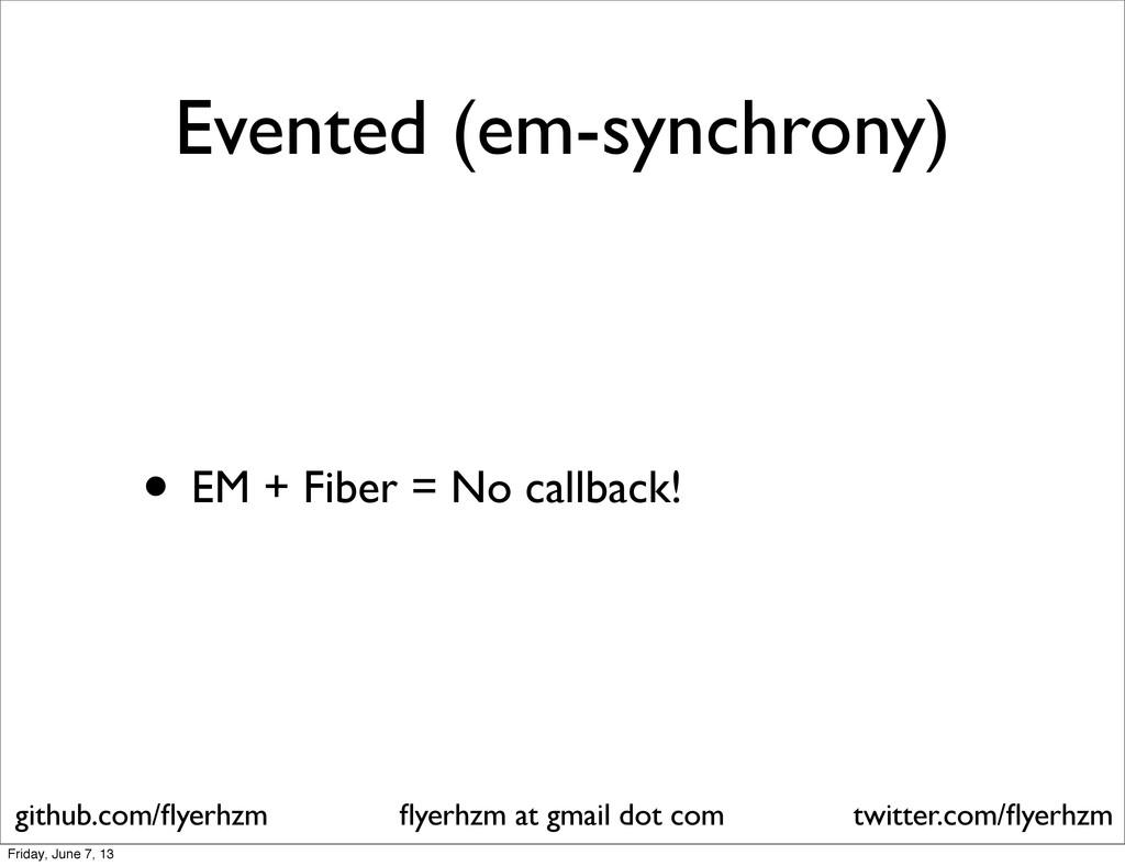 Evented (em-synchrony) • EM + Fiber = No callba...