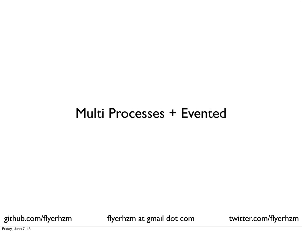 Multi Processes + Evented flyerhzm at gmail dot ...