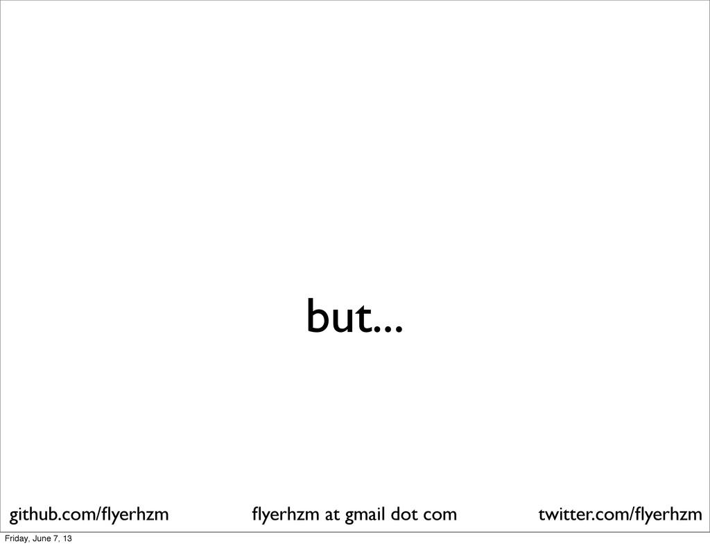 but... flyerhzm at gmail dot com github.com/flyer...