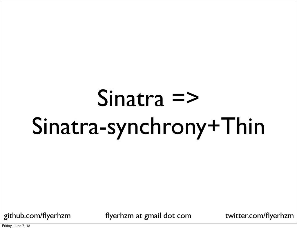 Sinatra => Sinatra-synchrony+Thin flyerhzm at gm...