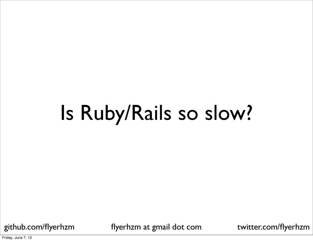 Is Ruby/Rails so slow? flyerhzm at gmail dot com...