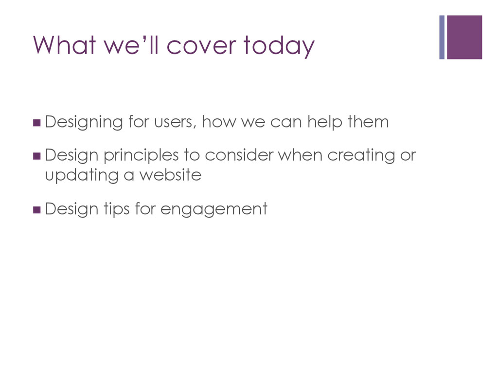 What we'll cover today nDesigning for users, ...