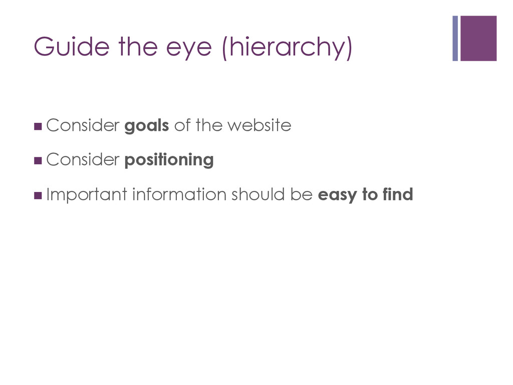 Guide the eye (hierarchy) nConsider goals of ...