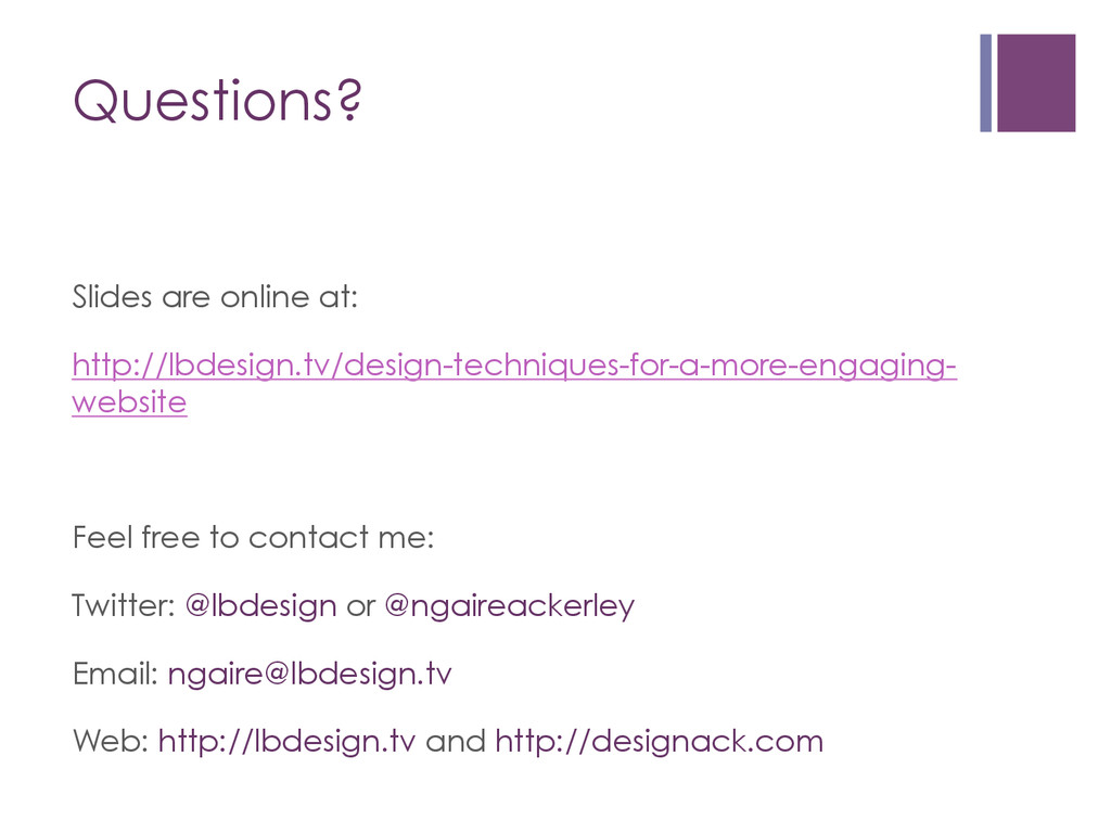 Questions? Slides are online at: http://lbdesig...