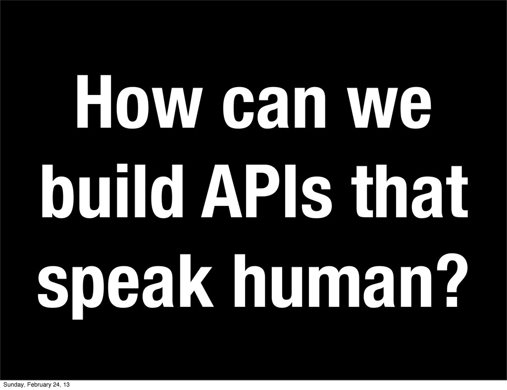 How can we build APIs that speak human? Sunday,...