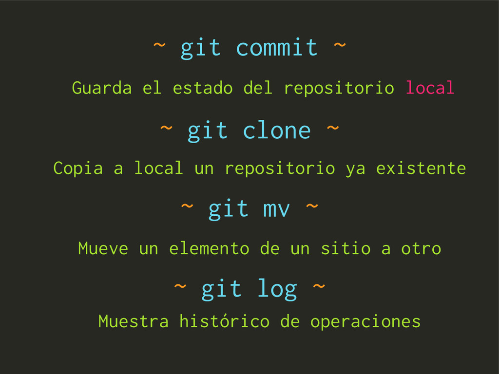 ~ git commit ~ ~ git clone ~ Guarda el estado d...