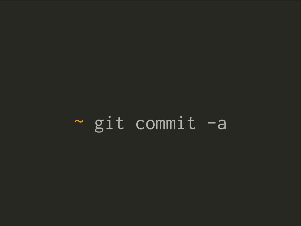 ~ git commit -a