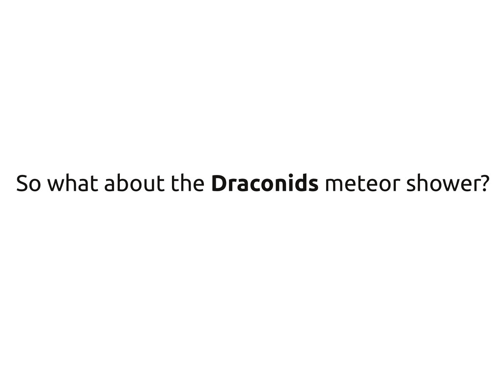 So what about the Draconids meteor shower?