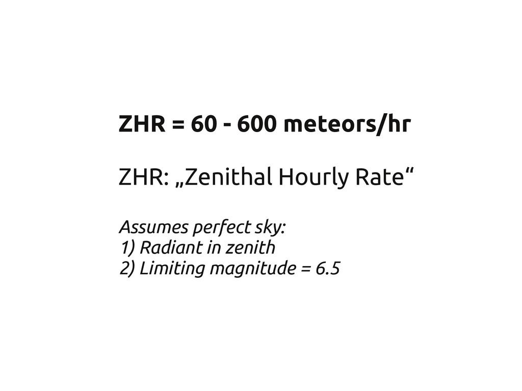 """ZHR = 60 - 600 meteors/hr ZHR: """"Zenithal Hourly..."""