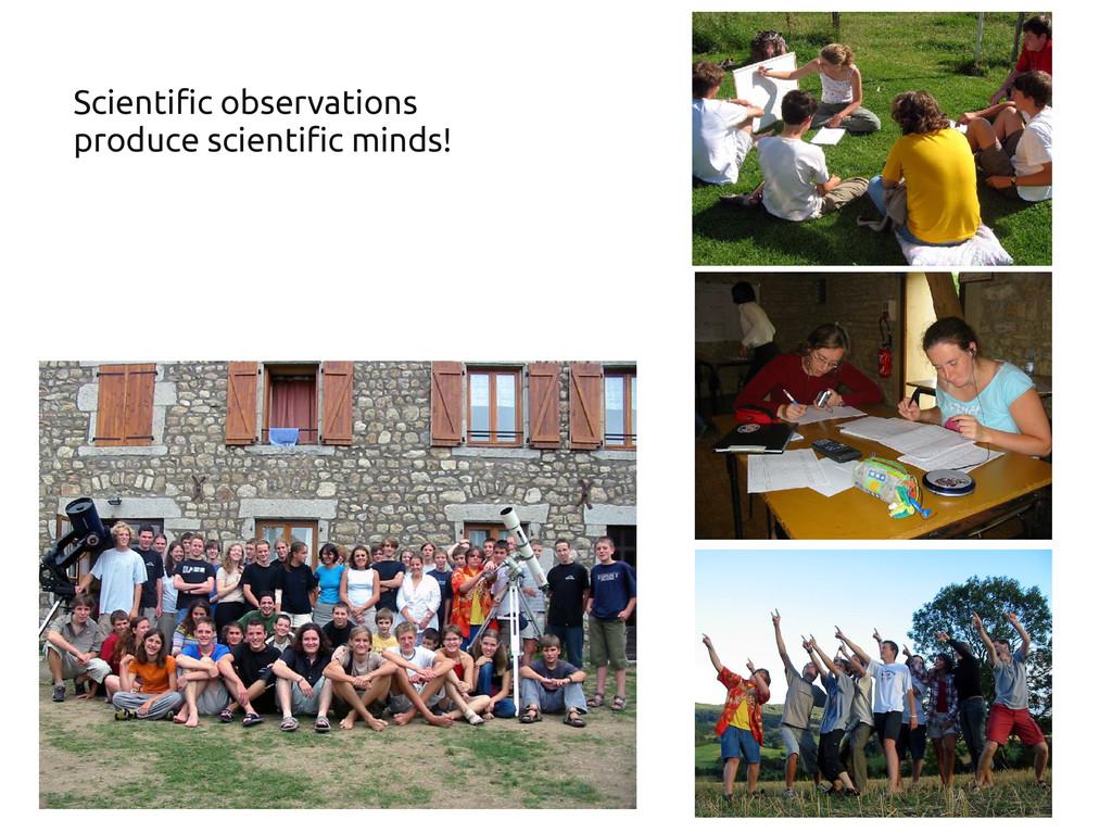 Scientific observations produce scientific mind...