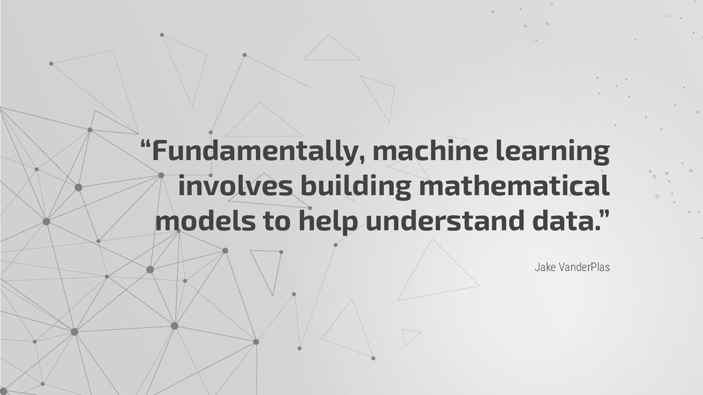 "Jake VanderPlas ""Fundamentally, machine learnin..."