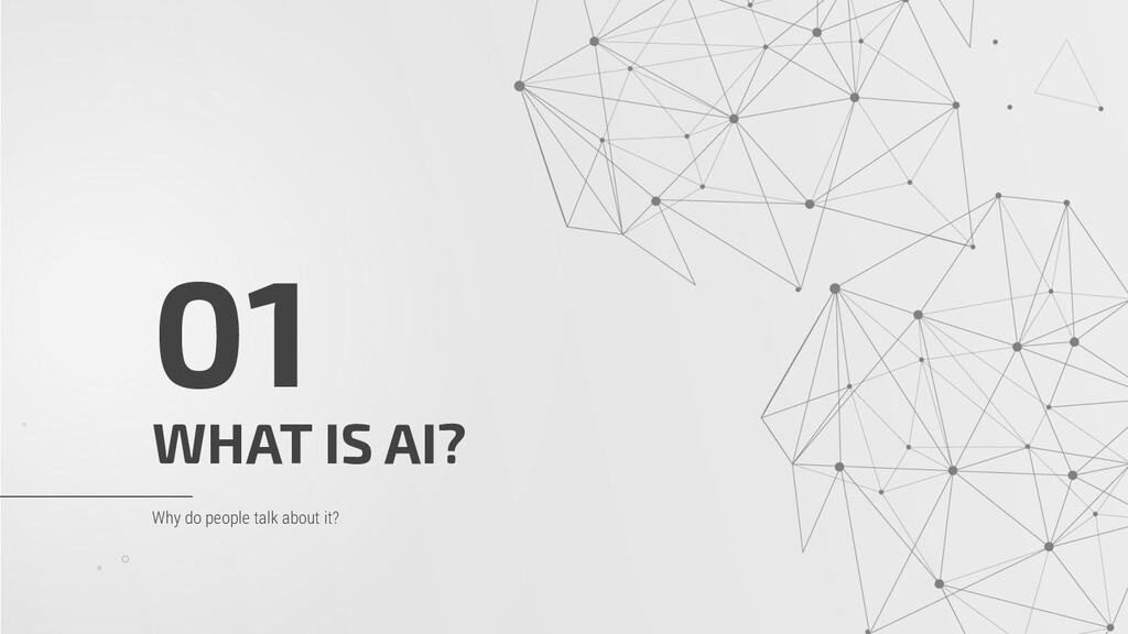 WHAT IS AI? 01 Why do people talk about it?