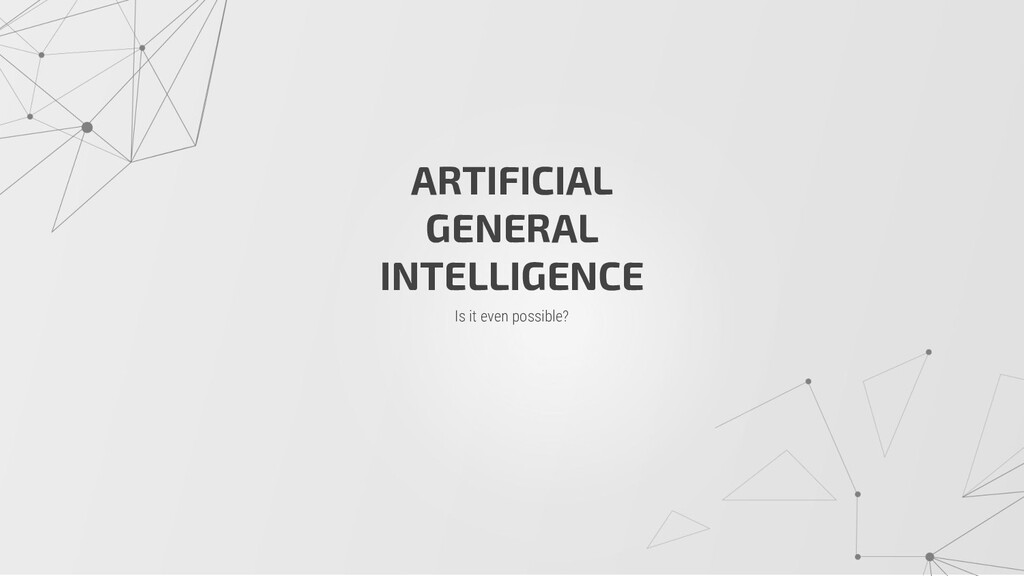 Is it even possible? ARTIFICIAL GENERAL INTELLI...