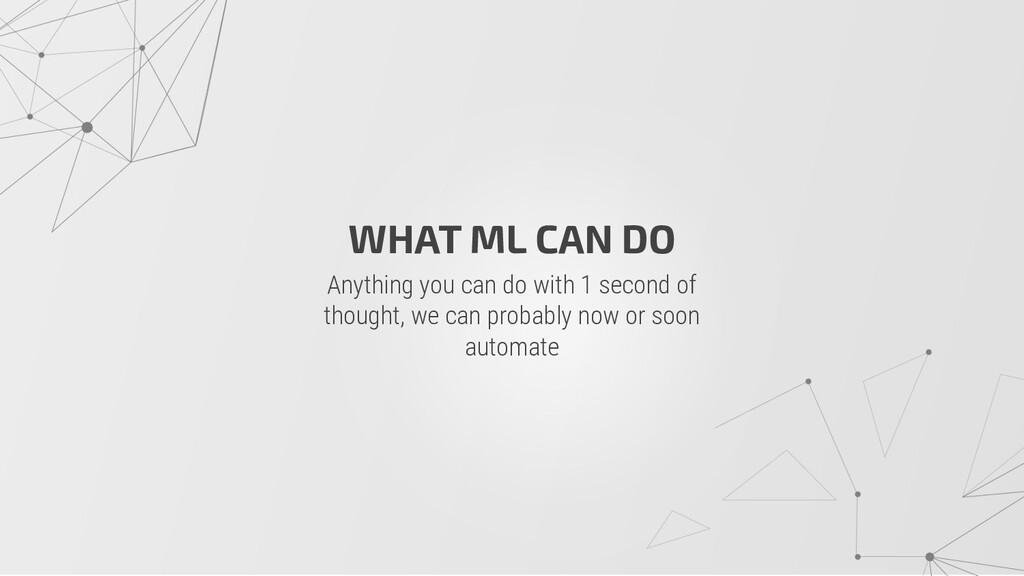 WHAT ML CAN DO Anything you can do with 1 secon...