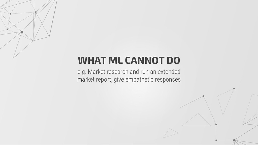 WHAT ML CANNOT DO e.g. Market research and run ...
