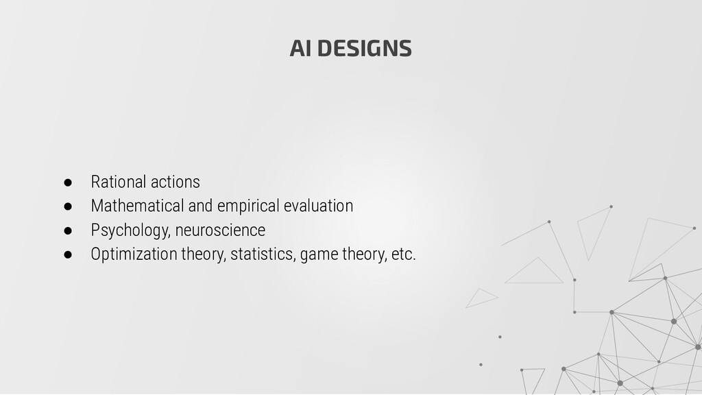 AI DESIGNS ● Rational actions ● Mathematical an...